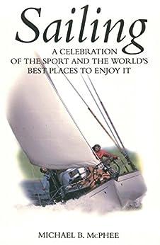 Descarga completa gratuita de libros en línea «Sailing—A Celebration of the Sport (Boylston Sports Guides Book 1)»
