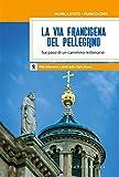 La via Francigena del pellegrino. Sui passi di un cammino millenario