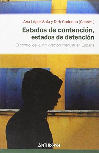 Estados de contención, estados de detención: El control de la inmigración irregular en España (Autores, Textos y Temas. Ciencias Sociales)