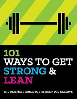 101 Ways To Get Strong And Lean (English Edition) de [Gage, Devin, Macgregor, Corey, Hashey, Joe, Johnson, Jedd, Hoff, G.R., Flahive, Connor, Flynn, Rich, Rokeach, Erik, Munsey, Ryan]