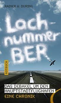 Lachnummer BER: Das Debakel um den Hauptstadtflughafen, Eine Chronik (Rotbuch) von [During, Rainer W.]