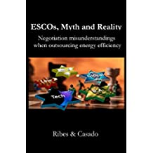 ESCOs, Myth and reality: Negotiation misunderstandings when outsourcing energy efficiency (English Edition)