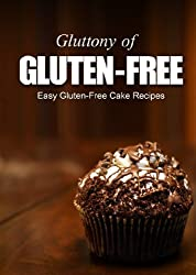 Easy Gluten-Free Cake Recipes (Gluttony of Gluten-Free) (English Edition)