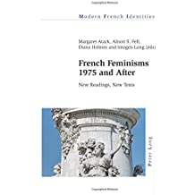 French Feminisms 1975 and After: New Readings, New Texts (Modern French Identities, Band 127)