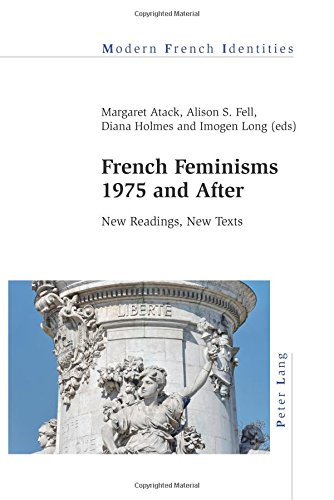 French Feminisms 1975 and After: New Readings, New Texts (Modern French Identities)