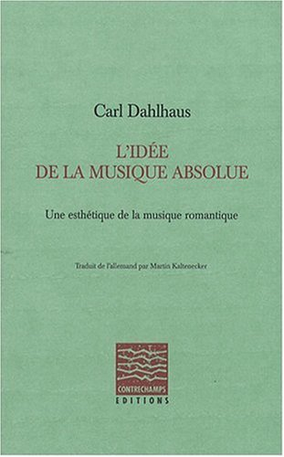 L'Idée de la musique absolue. Une esthétique de la musique romantique par Carl Dahlhaus