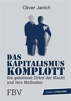 Das Kapitalismus-Komplott: Die geheimen Zirkel der Macht und ihre Methoden von [Oliver, Janich]