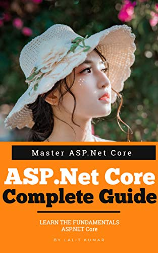 ASP.Net Core Complete Guide : ASP.Net Core Quick Reference Handbook : Master ASP.Net Core In Just Few Days (.Net Books  2) (English Edition)