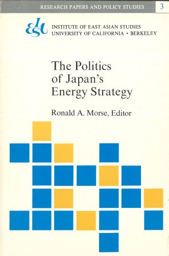 The Politics of Japan's Energy Strategy: Resources-Diplomacy-Security (Research Papers and Policy Studies ; 3)