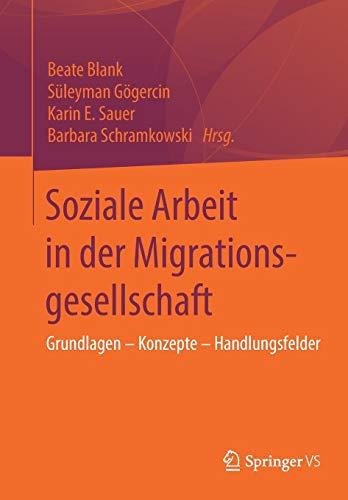 Soziale Arbeit in der Migrationsgesellschaft: Grundlagen - Konzepte - Handlungsfelder