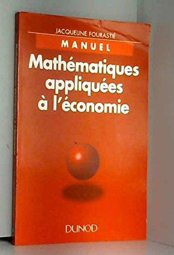 MATHEMATIQUES APPLIQUEES A L'ECONOMIE. Manuel par Jacqueline Fourastié