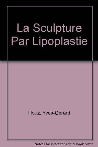 La Sculpture Par Lipoplastie par Yves-Gerard Illouz