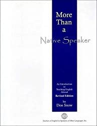 More Than a Native Speaker, Revised Edition, an Introduction to Teaching English Abroad by Don Snow (2006-01-01)
