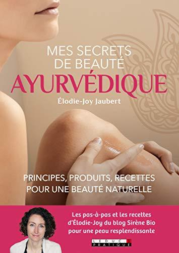 Mes secrets de beauté ayurvédique : Principes, produits, recettes pour une beauté naturelle par Élodie-Joy Jaubert