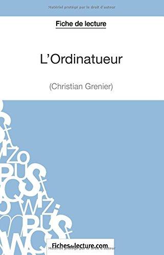 L'Ordinatueur de Christian Grenier (Fiche de lecture): Analyse Complète De L'oeuvre par Grégory Jaucot