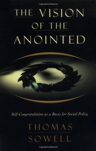 The Vision of the Anointed: Self-Congratulation as a Basis for Social Policy por Thomas Sowell