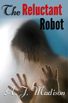 The Reluctant Robot (Reluctant consent, oral sex, anal sex) (English Edition) par [Madison, A. J.]