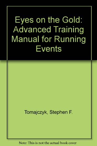 Eyes on the Gold: An Advanced Training Manual for Running Events