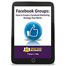 Facebook Groups: How to create a Facebook Marketing Strategy That Works (English Edition)