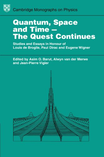 Quantum Space and Time - The Quest Continues: Studies and Essays in Honour of Louis de Broglie, Paul Dirac and Eugene Wigner (Cambridge Monographs on Physics)