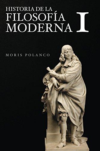 Historia de la filosofía moderna, I: De Descartes a Kant por Moris Polanco