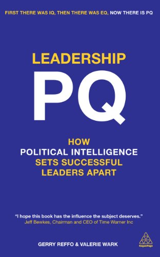 Leadership PQ: How Political Intelligence Sets Successful Leaders Apart