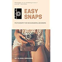 EASY SNAPS: Photography for instagramers & beginners (English Edition)