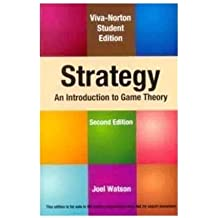 Strategy: An Introduction to Game Theory by Joel Watson (2013-05-04)