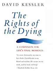 The Rights of the Dying: A Companion for Life's Final Moments by David Kessler (1998-04-16)