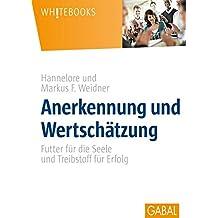 Anerkennung und Wertschätzung: Futter für die Seele und Treibstoff für Erfolg (Whitebooks)