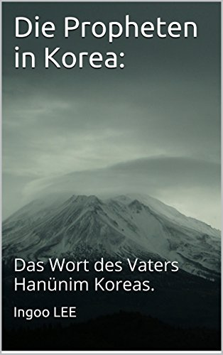 die-propheten-in-korea-das-wort-des-vaters-hanunim-koreas-german-edition