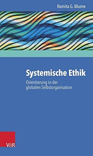 Systemische Ethik: Orientierung in der globalen Selbstorganisation