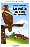 Scarica Libro La valle piu bella del mondo Racconti dal vero (PDF,EPUB,MOBI) Online Italiano Gratis