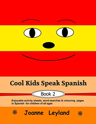 Cool Kids Speak Spanish - Book 2: Enjoyable activity sheets, word searches & colouring pages for children of all ages