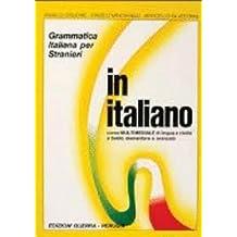 In italiano. Grammatica italiana per stranieri. Corso multimediale di lingua e di civiltà a livello elementare e avanzato. Volume unico (Guerra)