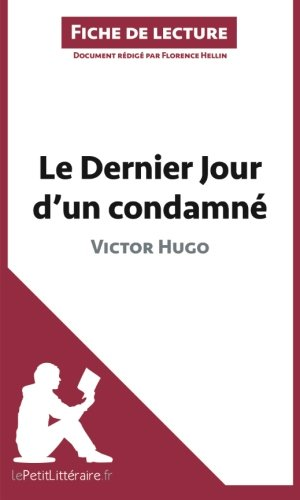 Le Dernier Jour d'un condamn de Victor Hugo (Fiche de lecture): Rsum Complet Et Analyse Dtaille De L'oeuvre