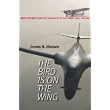 The Bird is on the Wing: Aerodynamics and the Progress of the American Airplane (Centennial of Flight Series)