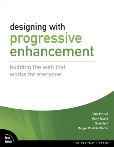 Designing with Progressive Enhancement:Building the Web that Works forEveryone (Voices That Matter)