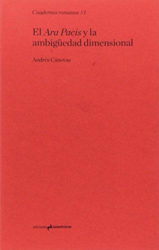 El Ara Pacis y la ambigüedad dimensional (Cuadernos Romanos)