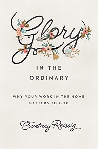 glory-in-the-ordinary-why-your-work-in-the-home-matters-to-god-the-gospel-coalition