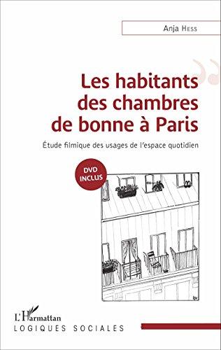Les habitants des chambres de bonne à Paris: Étude filmique des usages de l'espace quotidien (Logiques sociales) par Anja Hess
