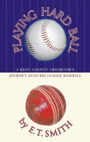 Playing Hard Ball: County Cricket and Big League Baseball by Smith, E.T. (2003) Paperback