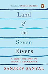 Land of the Seven Rivers: A Brief History of India's Geogr