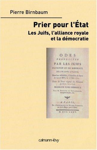 Prier pour l'Etat : Les Juifs, l'alliance royale et la démocratie par Pierre Birnbaum