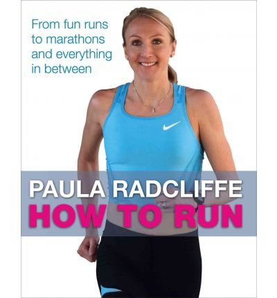 [(How to Run: From Fun Runs to Marathons and Everything in Between)] [ By (author) Paula Radcliffe ] [April, 2012]