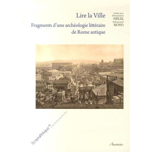 Lire la ville : Fragments d'une archéologie littéraire de Rome antique