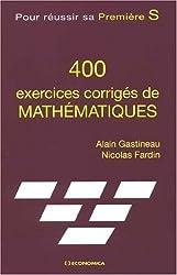 400 exercices corrigés de mathématiques : Pour réussir sa Première S