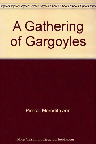 A Gathering of Gargoyles ([The Darkangel trilogy) by Meredith Ann Pierce (1984-09-01)