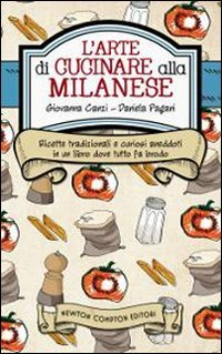 L'arte di cucinare alla milanese. Ricette tradizionali e curiosi aneddoti in un libro dove tutto fa brodo
