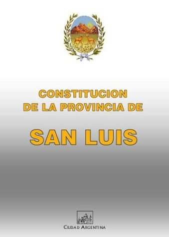 Constitucion de La Provincia de San Luis (Coleccion Constituciones Provinciales Argentinas) por Luis (Prov ). Constitucin San